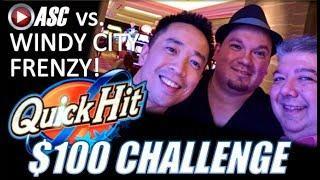 •$100 QUICK HIT SLOT CHALLENGE!• WINDY CITY FRENZY vs. ASC! DRAGON QUICK HIT Slot Machine BIG WIN!