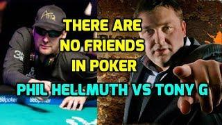 There Are No Friends in Poker (Phil Hellmuth vs Tony G)